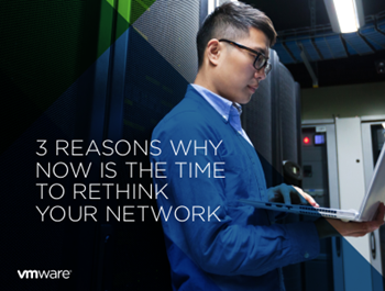 VMware 3 Reasons Why Now Is The Time To Rethink Your Network