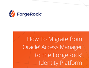 ForgeRock How to Migrate from Oracle Access Manager to the ForgeRock Indentity Platform