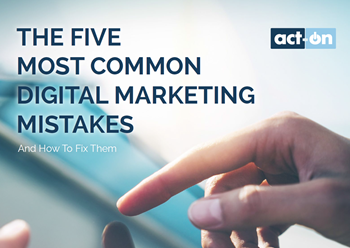 Act-On The 5 Common Digital Marketing Mistakes (And How to Fix Them)