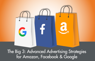 ChannelAdvisor The Big 3: Advanced Advertising Strategies for Amazon, Facebook & Google