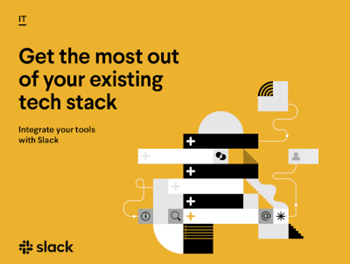 Slack Get the Most out of your Existing Tech Stack