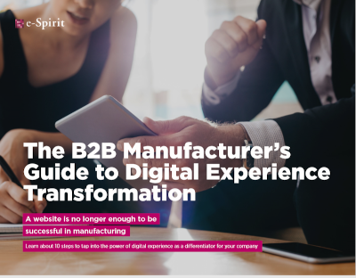 e-Spirit The B2B Manufacturer's Guide to Digital Experience Transformation