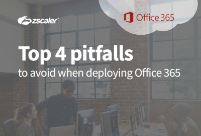 Zscaler Top 4 Pitfalls to Avoid When Deploying Office 365
