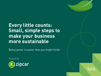 Zipcar Every Little Counts Small, Simple Steps to Make Your Business More Sustainable