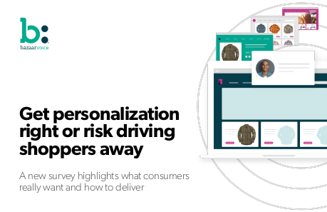 Bazaarvoice Get Personalization Right or Risk Driving Shoppers Away