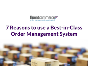 Fluent Commerce 7 Reasons to use a Best-in-Class Order Management System