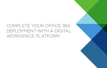 VMware Complete Your Office 365 Deployment with a Digital Workspace Platform