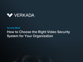 Verkada How to Choose the Right Video Security System for Your Organization