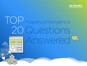 Nutanix Top 20 Hyperconvergence Questions Answered