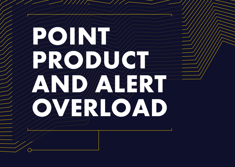 Point Product and Alert Overload: What's the Solut