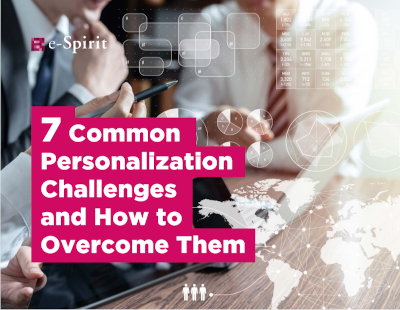 e-Spirit 7 Common Personalization Challenges and How to Overcome Them