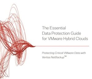 Veritas The Essential Data Protection Guide for Vmware Hybrid Clouds
