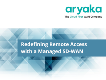 Aryaka Redefining Remote Access with a Managed SD-WAN