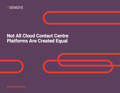 Genesys Not all Cloud Contact Centre Platforms are Created Equal