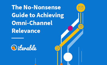 Iterable The No-Nonsense Guide to Achieving Omni-Channel Relevance