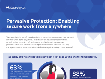 Malwarebytes Pervasive Protection: Enabling Secure Work from Anywhere