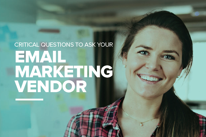 Critical Questions to Ask Your Email Marketing Vendor