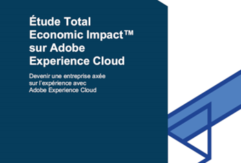 Adobe Étude Total Economic Impact™ sur Adobe Experience Cloud