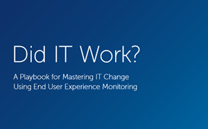 Riverbed Did IT Work? A Playbook for Mastering IT Change Using End User Experience Monitoring