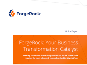 ForgeRock ForgeRock: Your Business Transformation Catalyst