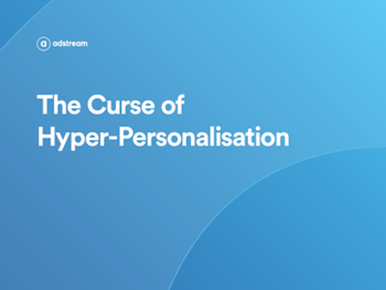 Adstream - The Curse of Hyper-Personalisation