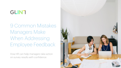 Glint 9 Common Mistakes Managers Make When Addressing Employee Feedback