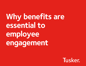 Tusker Why Benefits are Essential to Employee Engagement