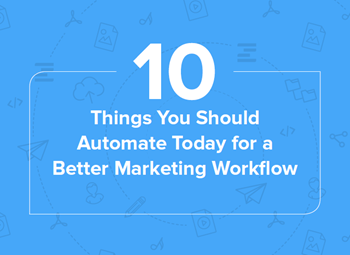 Ziflow 10 Things You Should Automate Today for a Better Marketing Workflow