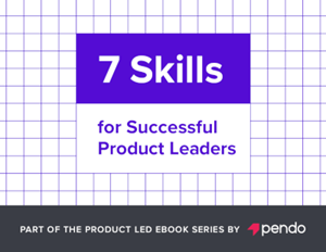 Pendo 7 Skills for Successful Product Leaders