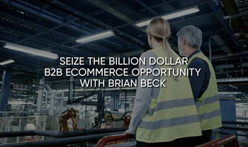 Seize the Billion Dollar B2B eCommerce Opportunity with Brian Beck