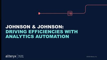 Alteryx Johnson & Johnson: Driving Efficiencies with Analytics Automation