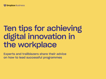 Dropbox Business 10 Tips for Achieving Digital Innovation in the Workplace