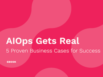 Moogsoft AIOps Gets Real: 5 Proven Business Cases for Success