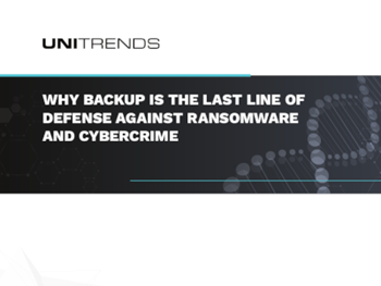 Unitrends - Why Backup is the Last Line of Defense Against Ransomware and Cybercrime