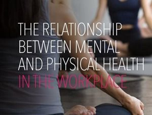 Vitality The Relationship Between Mental and Physical Health in the Workplace