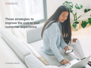 Genesys Three Strategies to Improve the End-to-End Customer Experience