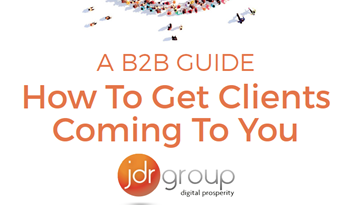 JDR Group A B2B Guide: How to Get Clients Coming to You