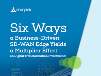 Silver Peak The Multiplier Effect of a Business-Driven SD-WAN Edge on Digital Transformation