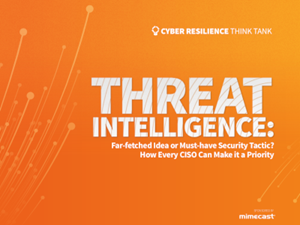 Mimecast Threat Intelligence: How Every CISO Can Make it a Priority