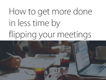 Panopto How to Get More Done in Less Time by Flipping your Meetings
