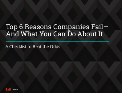 8x8 Top 6 Reasons Companies Fail - And What You Can Do About It.