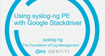 Syslog-ng How to use the syslog-ng PE's new Google Stackdriver destination