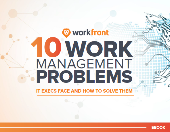 Workfront 10 Work Management Problems IT Execs Face