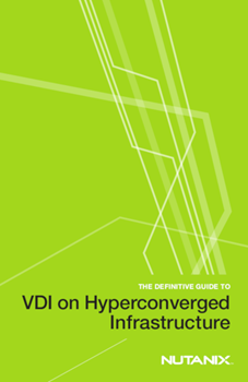 Nutanix The Definitive Guide to VDI on Hyperconverged Infrastructure