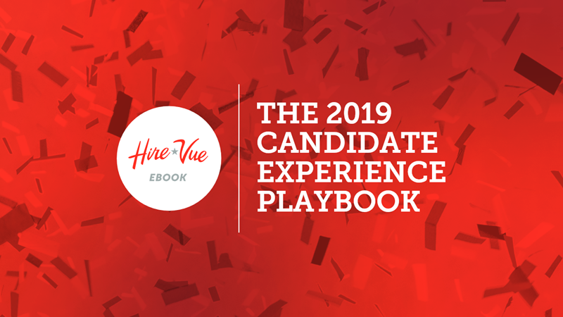Hire Vue The 2019 Candidate Experience Playbook Hire Vue