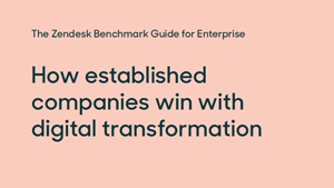 Zendesk How Established Companies Win With Digital Transfo
