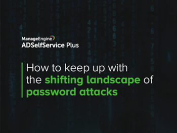 ManageEngine How to Keep up with the Shifting Landscape of Password Attacks