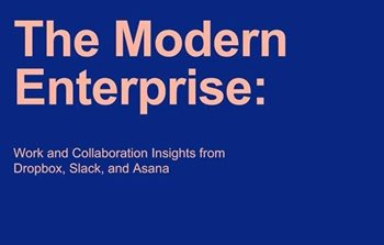 The Modern Enterprise: Work and Collaboration Insights from Asana, Dropbox, and Slack