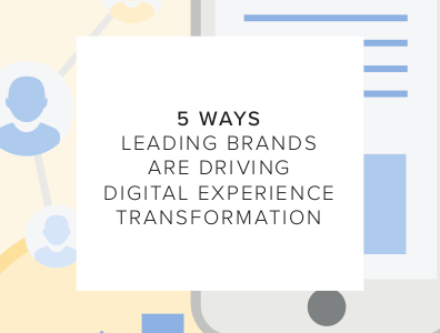 5 Ways Leading Brands are Driving Digital Experience Transformation