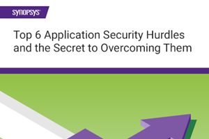 Synopsys - Top 6 Application Security Hurdles and the Secret to Overcoming Them